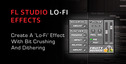 Fl_studio_lofi_effects_with_bit_crushing_and_dithering