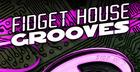 Fidget House Grooves