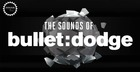 The Sounds of Bullet: Dodge
