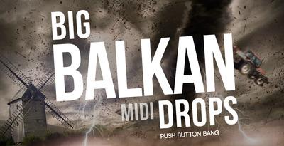 Big Balkan Drops